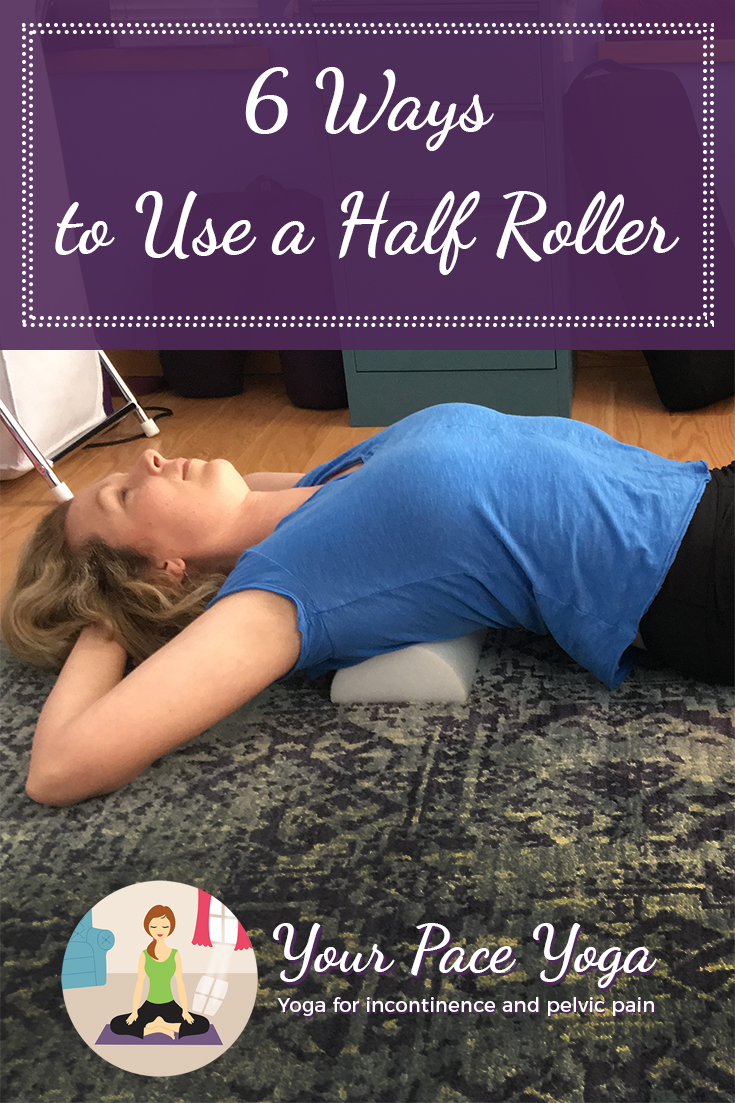 You may be most familiar with the fully round roller, but a half roller can be useful as well. Here are six ideas of how to use your half roller to increase flexibility and balance. #yoga #foamroller #halfroller #flexibility #balance #yourpaceyoga #pelvicfloor